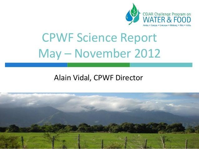 CPWF Science ReportMay – November 2012  Alain Vidal, CPWF Director