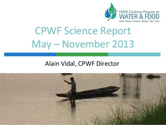 CPWF Science Report May – November 2013 Alain Vidal, CPWF Director