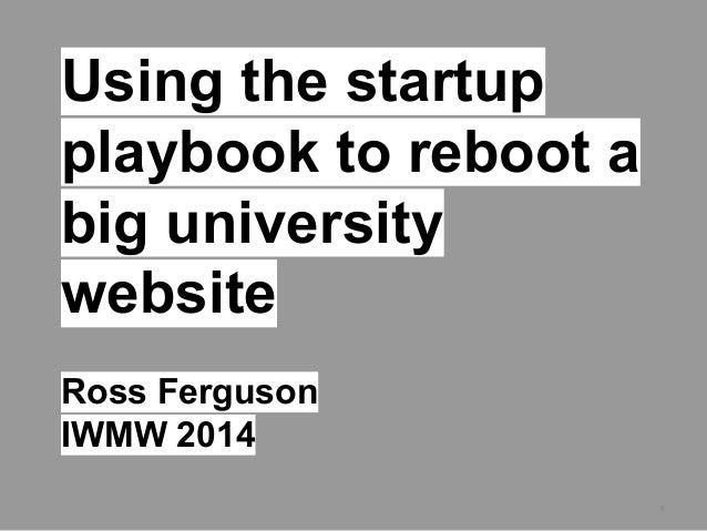 ** Using the startup playbook to reboot a big university website Ross Ferguson IWMW 2014