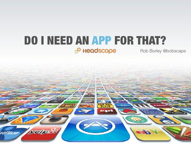 DO I NEED AN APP FOR THAT?                     Rob Borley @bobscape