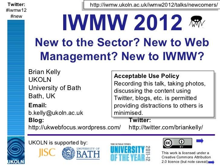 Twitter:                                  http://iwmw.ukoln.ac.uk/iwmw2012/talks/newcomers/                               ...