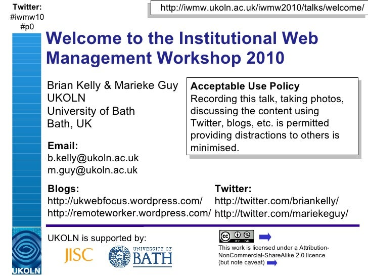 Brian Kelly & Marieke Guy UKOLN University of Bath Bath, UK Welcome to the Institutional Web Management Workshop 2010 UKOL...