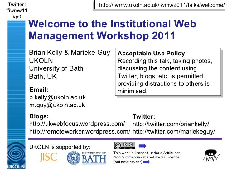 Brian Kelly & Marieke Guy UKOLN University of Bath Bath, UK Welcome to the Institutional Web Management Workshop 2011 UKOL...