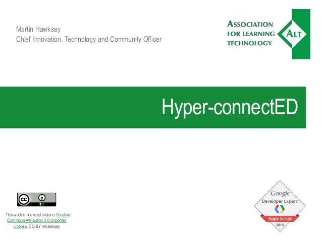 Hyper-connectED Martin Hawksey Chief Innovation, Technology and Community Officer This work is licensed under a Creative C...