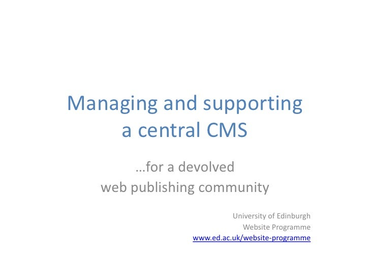 Managing and supporting    a central CMS        …for a devolved   web publishing community                          Univer...