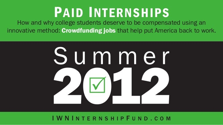 P aid I nternships   How and why college students deserve to be compensated using aninnovative method: Crowdfunding jobs t...