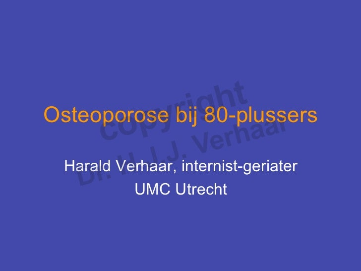 Osteoporose bij 80-plussers  Harald Verhaar, internist-geriater           UMC Utrecht