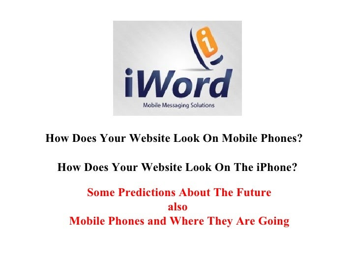 How Does Your Website Look On Mobile Phones? How Does Your Website Look On The iPhone? Some Predictions About The Future a...