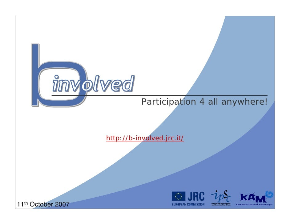 Participation 4 all anywhere!                        http://b-involved.jrc.it/     11th October 2007