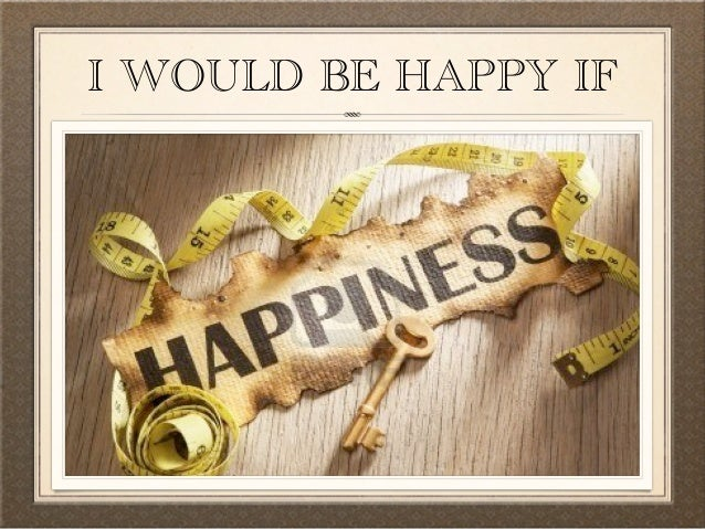 I Would Be Happy If . . .