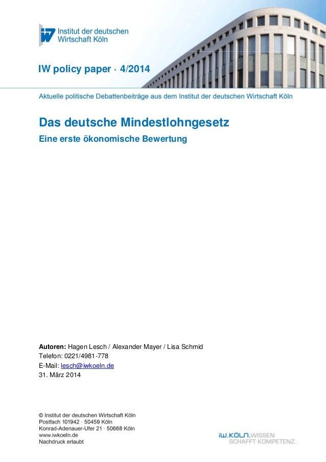 Das deutsche Mindestlohngesetz Eine erste ökonomische Bewertung IW policy paper · 4/2014 Autoren: Hagen Lesch / Alexander ...
