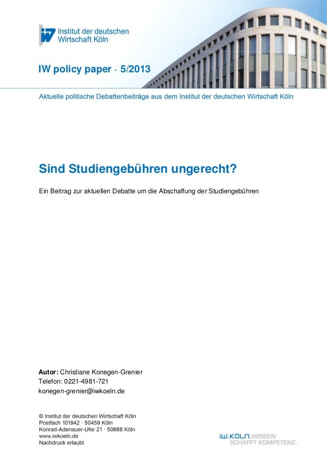 IW policy paper · 5/2013Sind Studiengebühren ungerecht?Ein Beitrag zur aktuellen Debatte um die Abschaffung der Studiengeb...