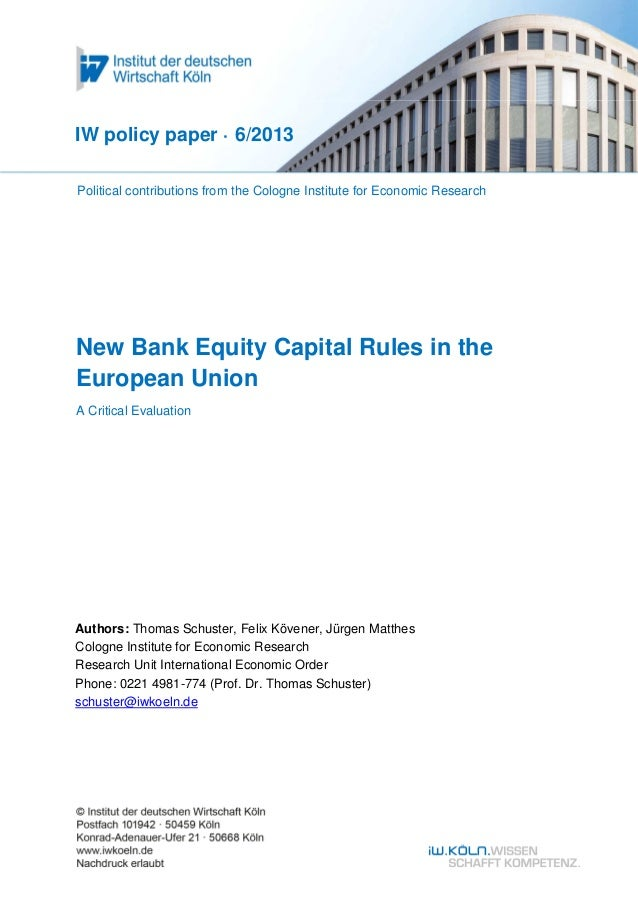 New Bank Equity Capital Rules in theEuropean UnionA Critical EvaluationIW policy paper · 6/2013Authors: Thomas Schuster, F...
