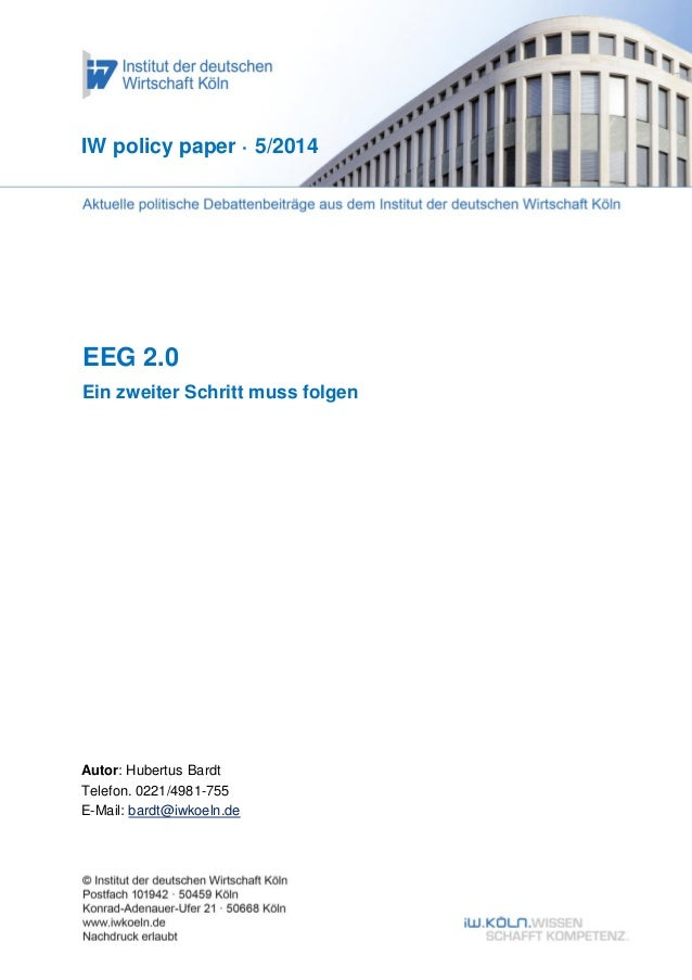 EEG 2.0 Ein zweiter Schritt muss folgen IW policy paper · 5/2014 Autor: Hubertus Bardt Telefon. 0221/4981-755 E-Mail: bard...