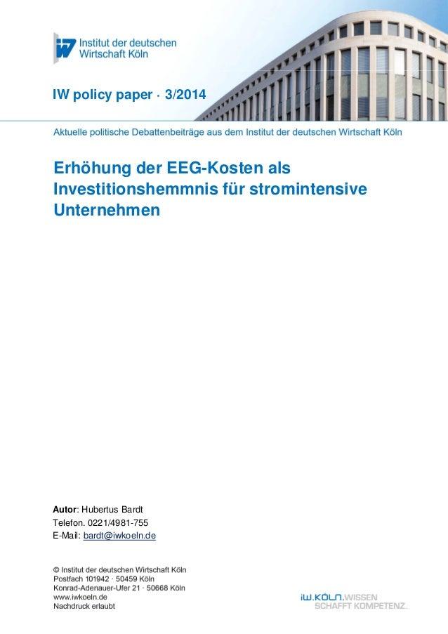 Erhöhung der EEG-Kosten als Investitionshemmnis für stromintensive Unternehmen IW policy paper · 3/2014 Autor: Hubertus Ba...