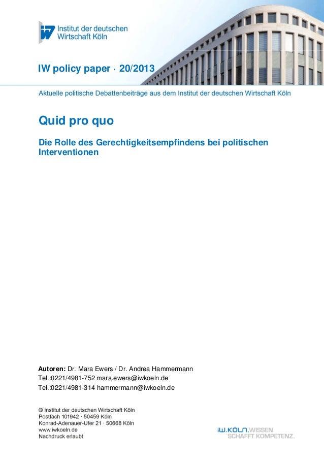 IW policy paper · 20/2013  Quid pro quo Die Rolle des Gerechtigkeitsempfindens bei politischen Interventionen  Autoren: Dr...