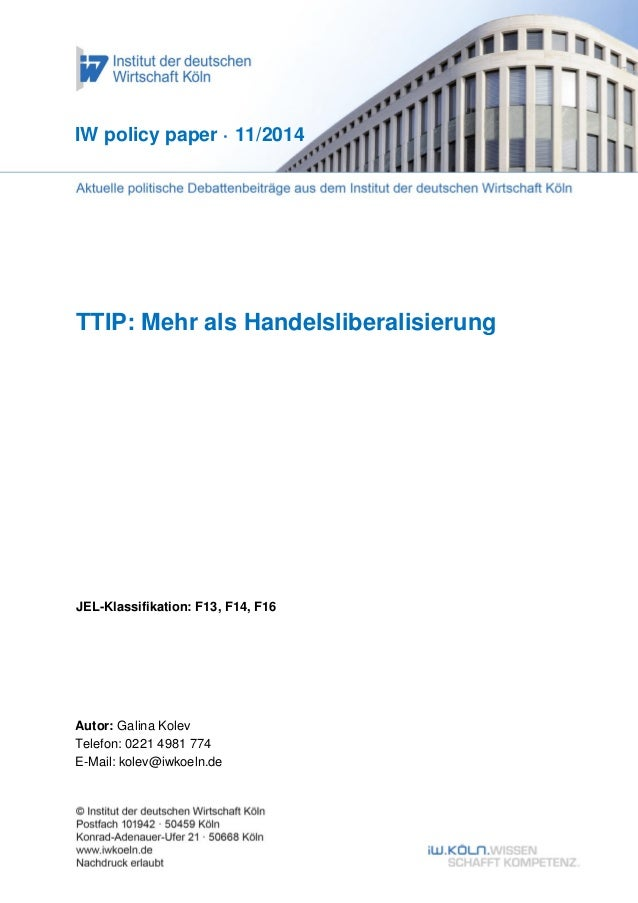 1  TTIP: Mehr als Handelsliberalisierung  JEL-Klassifikation: F13, F14, F16  IW policy paper · 11/2014  Autor: Galina Kole...