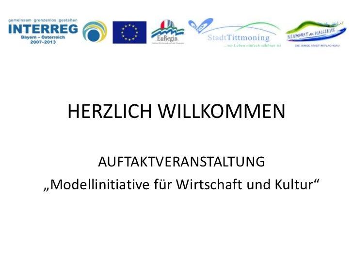 """HERZLICH WILLKOMMEN        AUFTAKTVERANSTALTUNG""""Modellinitiative für Wirtschaft und Kultur"""""""