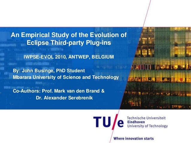 An Empirical Study of the Evolution of Eclipse Third-party Plug-ins IWPSE-EVOL 2010, ANTWEP, BELGIUM By: John Businge, PhD...
