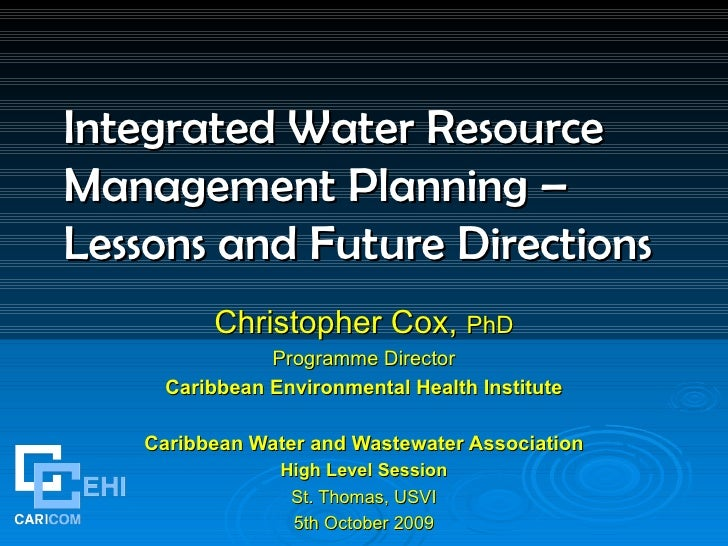 Integrated Water Resource Management Planning – Lessons and Future Directions   Christopher Cox,  PhD Programme Director C...