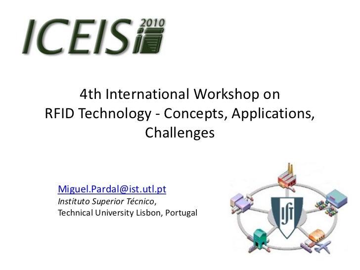 4th International Workshop onRFID Technology - Concepts, Applications,               Challenges Miguel.Pardal@ist.utl.pt I...
