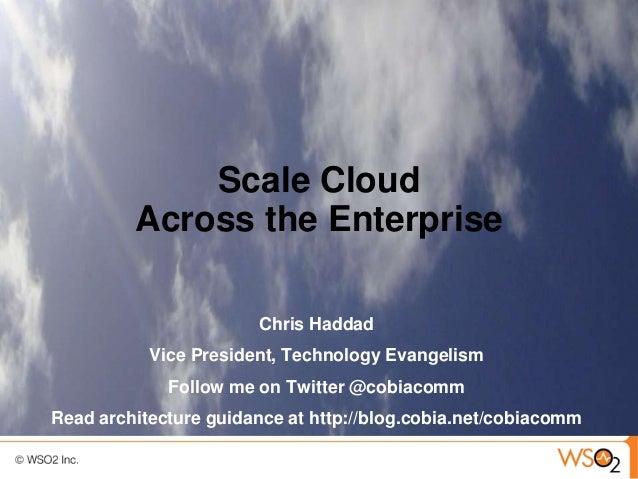 Scale Cloud         Across the Enterprise                       Chris Haddad           Vice President, Technology Evangeli...