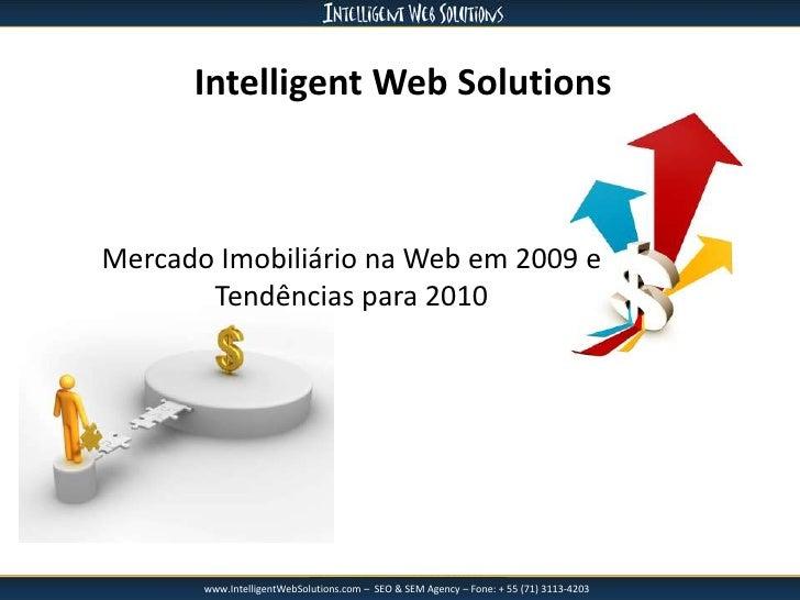 Intelligent Web Solutions<br />Mercado Imobiliário na Web em 2009 e <br />Tendências para 2010<br />