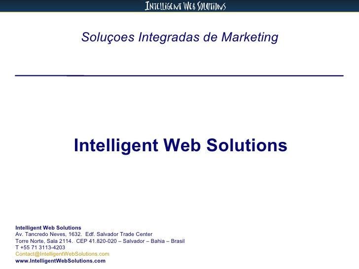 Soluçoes Integradas de Marketing Intelligent Web Solutions Intelligent Web Solutions Av. Tancredo Neves, 1632.  Edf. Salva...