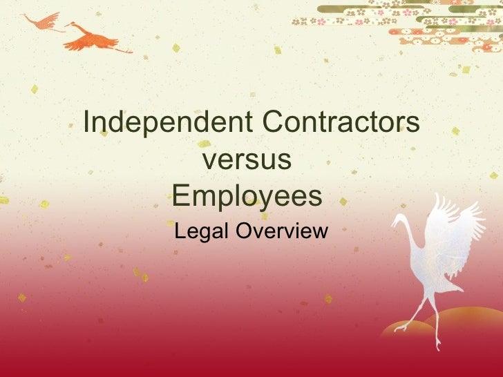 Independent Contractors versus  Employees  Legal Overview