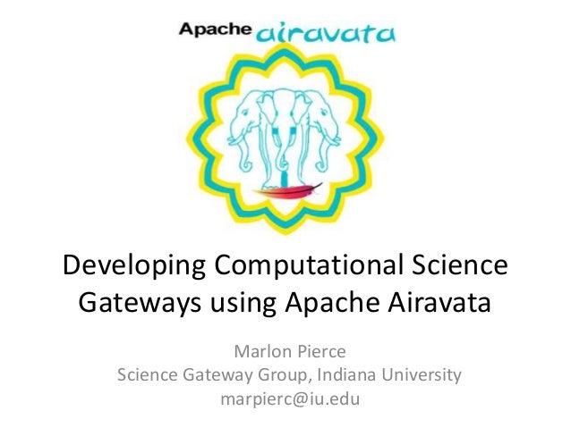 IWSG2014: Developing Science Gateways Using Apache Airavata