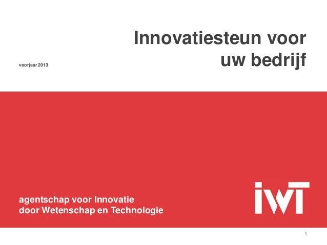 Innovatiesteun voorvoorjaar 2013                    uw bedrijfagentschap voor Innovatiedoor Wetenschap en Technologie     ...