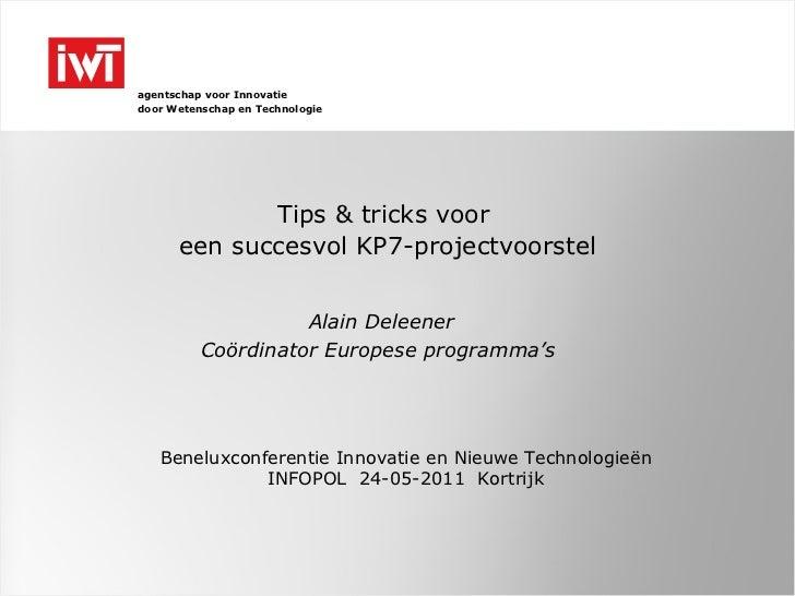 Tips & tricks voor  een succesvol KP7-projectvoorstel Alain Deleener Coördinator Europese programma's  Beneluxconferentie ...