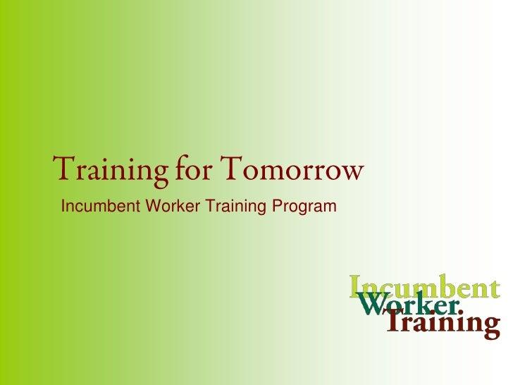Training for Tomorrow<br />Incumbent Worker Training Program<br />
