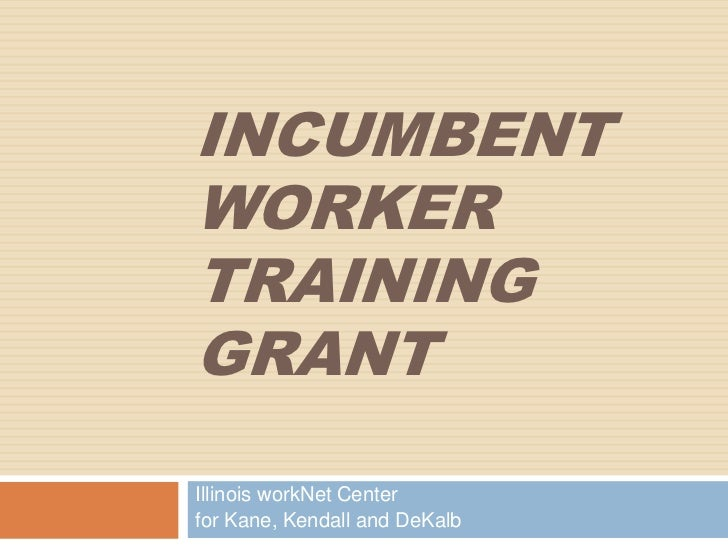 Incumbent Worker Training Grant<br />Illinois workNet Center <br />for Kane, Kendall and DeKalb<br />