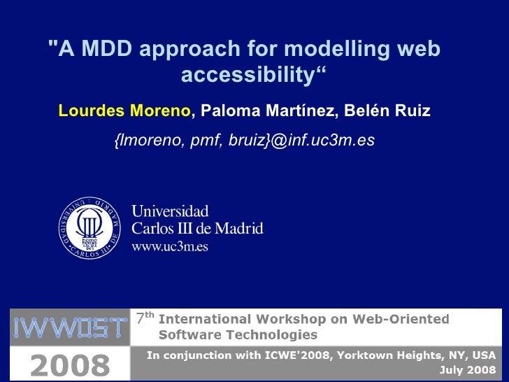 "<ul><li>""A MDD approach for modelling web accessibility"" </li></ul><ul><li>Lourdes Moreno , Paloma Martínez, Belén Ru..."