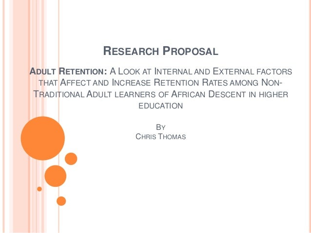 RESEARCH PROPOSALADULT RETENTION: A LOOK AT INTERNAL AND EXTERNAL FACTORS  THAT AFFECT AND INCREASE RETENTION RATES AMONG ...
