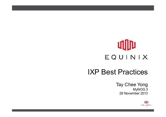 IXP Best Practices Tay Chee Yong MyNOG 3 28 November 2013  1