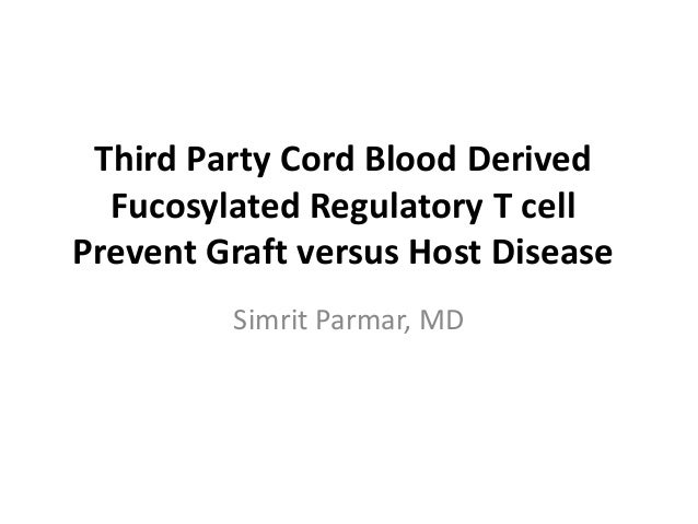 Third Party Cord Blood Derived  Fucosylated Regulatory T cell  Prevent Graft versus Host Disease  Simrit Parmar, MD