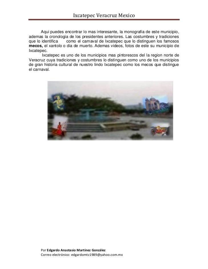 Ixcatepec Veracruz Mexico         Aqui puedes encontrar lo mas interesante, la monografia de este municipio, ademas la cro...