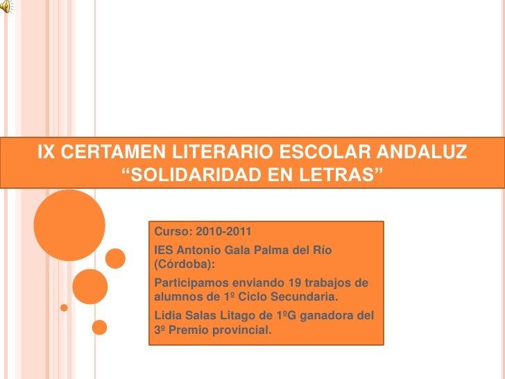 """IX CERTAMEN LITERARIO ESCOLAR ANDALUZ """"SOLIDARIDAD EN LETRAS""""<br />Curso: 2010-2011<br />IES Antonio Gala Palma del Río (C..."""