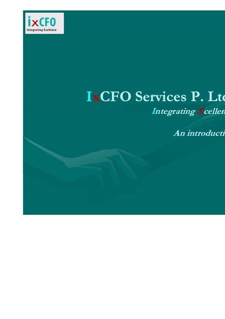 IxCFO Services P. Ltd.         Integrating Xcellence              An introduction