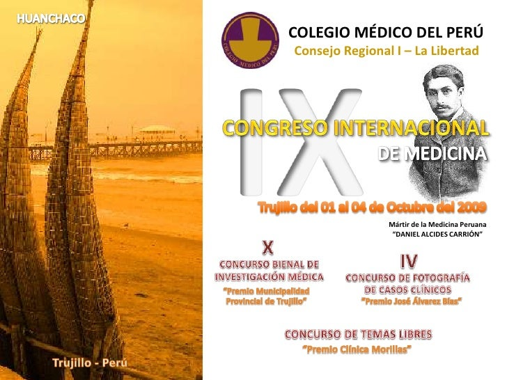HUANCHACO<br />COLEGIO MÉDICO DEL PERÚ<br />IX<br />Consejo Regional I – La Libertad<br />CONGRESO INTERNACIONAL<br />DE M...