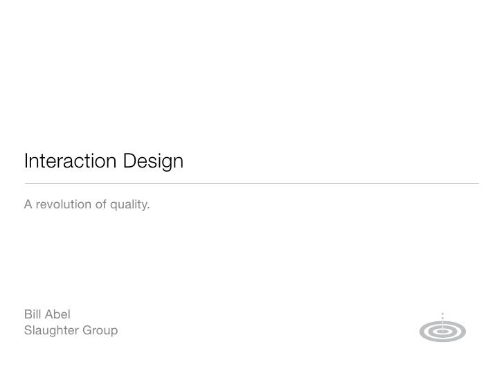 Interaction Design A revolution of quality.     Bill Abel Slaughter Group