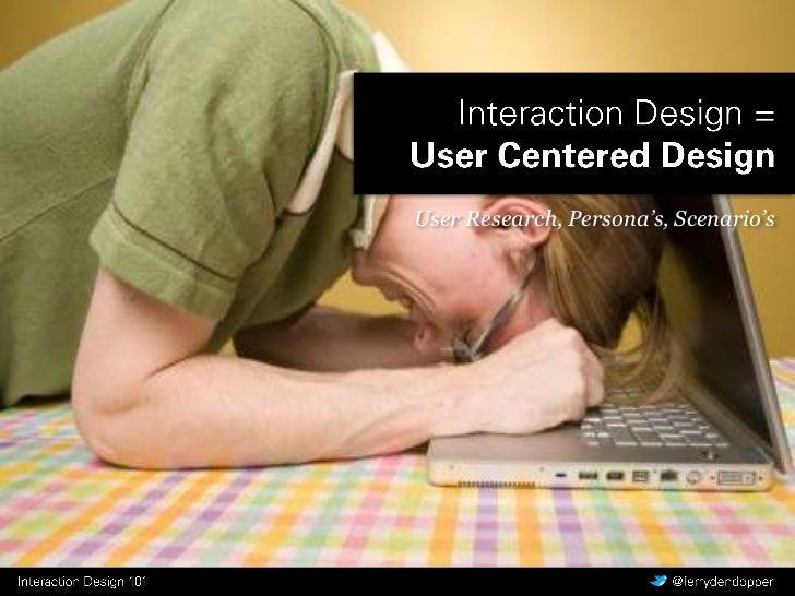 Interaction Design =User Centered Design<br />User Research, Persona's, Scenario's<br />
