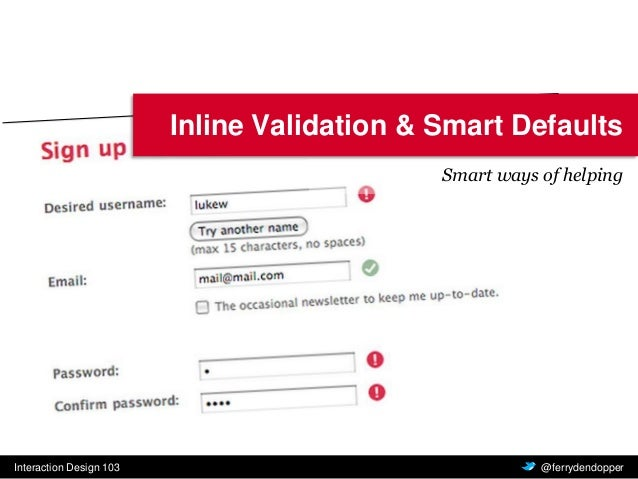 Interaction Design 103 Vragen of feedback? @ferrydendopper Inline Validation & Smart Defaults Smart ways of helping