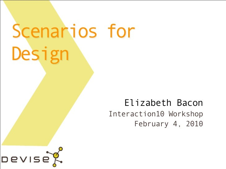 Scenarios for Design               Elizabeth Bacon           Interaction10 Workshop                 February 4, 2010