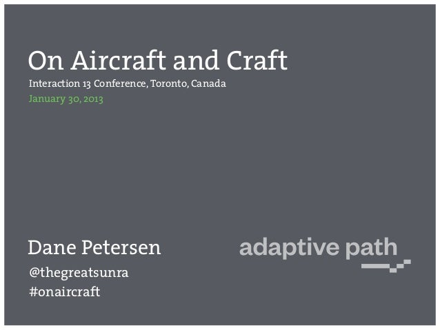On Aircraft and CraftInteraction 13 Conference, Toronto, CanadaJanuary 30, 2013Dane Petersen@thegreatsunra#onaircraft