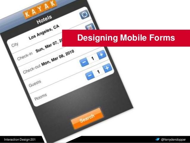 Interaction Design 201 Vragen of feedback? @ferrydendopper Designing Mobile Forms