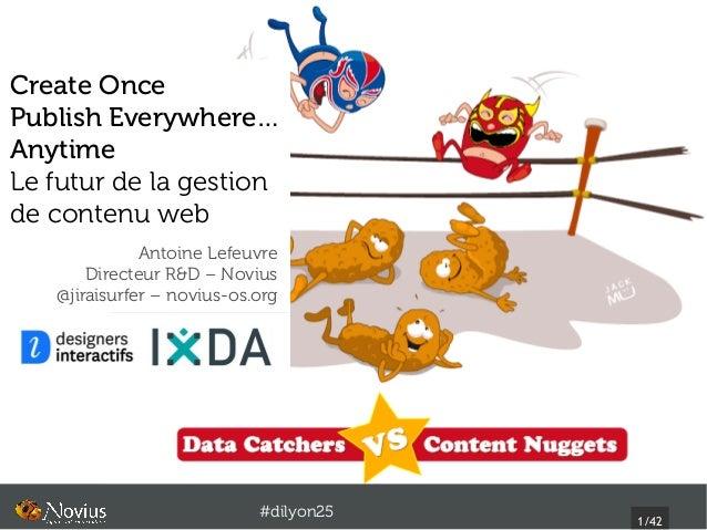 Create OncePublish Everywhere…AnytimeLe futur de la gestionde contenu web              Antoine Lefeuvre       Directeur R&...