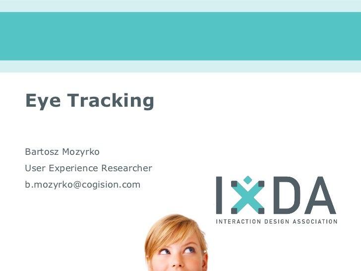 Eye TrackingBartosz MozyrkoUser Experience Researcherb.mozyrko@cogision.com